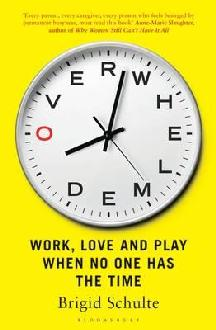 Brigid Schulte Overwhelmed: Work, Love and Play When No One Has the Time