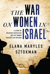 the-war-on-women-in-israel-how-religious-radicalism-is-smothering-the-voice-of-a-nation-by-elana-maryles-sztokman