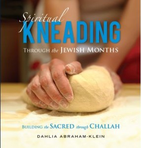 Spiritual Kneading through the Jewish Months by Dahlia Abraham-Klein